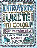 Introverts Unite to Color! But Separately and In Your Own Homes: A Comically Calming Adult Coloring Book for Introverts