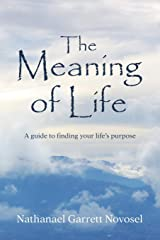 The Meaning of Life: A guide to finding your life's purpose Paperback