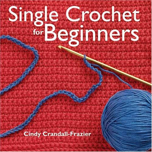 Single Crochet For Beginners Cindy Crandall Frazier 9780896891760