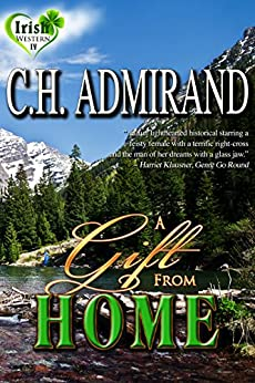 A GIFT FROM HOME (Irish Western Series Book 4) by [Admirand, C.H.]