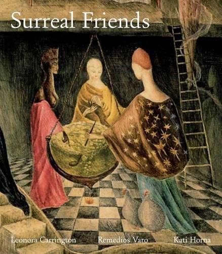 Surreal Friends: Leonora Carrington, Remedios Varo and Kati Horna