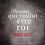 L'homme qui voulut être roi | Rudyard Kipling
