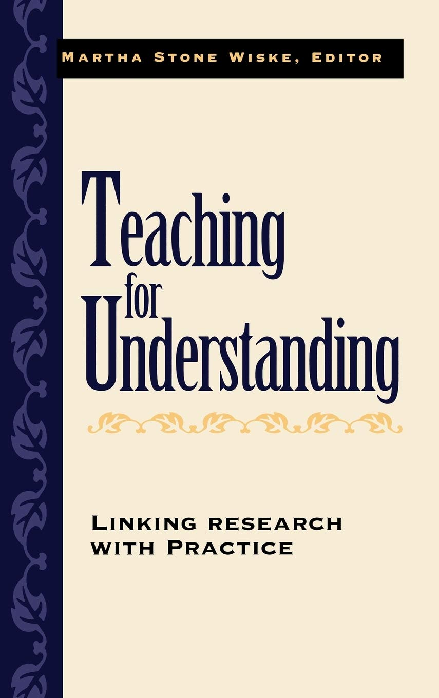 Teaching for Understanding: Linking Research with Practice ...