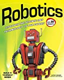 Robotics: DISCOVER THE SCIENCE AND TECHNOLOGY OF THE FUTURE with 20 PROJECTS (Build It Yourself) by Kathy Ceceri and Sam Carbaugh Picture