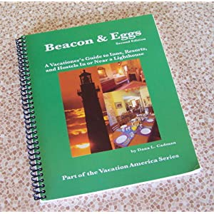 Beacon and Eggs: A Vacationer's Guide to Inns, Resorts and Hostels In or Near a Lighthouse (Vacation America Series) Dana L. Cadman