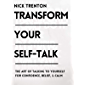 Transform Your Self-Talk: How to Talk to Yourself for Confidence, Belief, and Calm (Mental and Emotional Abundance Book 2)