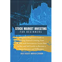 Stock Market Investing for Beginners: Simplified Beginner's Guide to Getting Started Growing Your Wealth with…