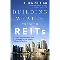 Building Wealth Through Reits: Featuring interviews with CEOs of 8 Singapore REITs, including Parkways, FLT and more