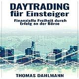 Daytrading für Einsteiger [Daytrading for Beginners: Financial Freedom Through Success on the Stock Market]: Finanzielle Freiheit durch Erfolg an der Börse