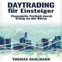 Daytrading für Einsteiger: Finanzielle Freiheit durch Erfolg an der Börse Hörbuch von Thomas Dahlmann Gesprochen von: Thomas Dahlmann