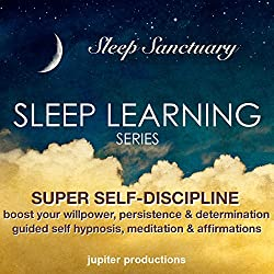 Super Self-Discipline, Boost Your Willpower, Persistence & Determination: Sleep Learning, Guided Self Hypnosis, Meditation & Affirmations