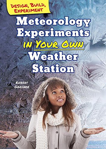 Meteorology Experiments in Your Own Weather Station (Design, Build, Experiment) pdf epub