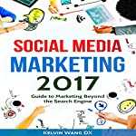 Social Media Marketing 2017: Guide to Marketing Beyond the Search Engine | Kelvin Wang DX