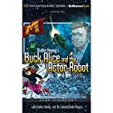 Walter Koenig's Buck Alice and the Actor-Robot Radio/TV Program by Walter Koenig, Deniz Cordell Narrated by Walter Koenig,  The Colonial Radio Players