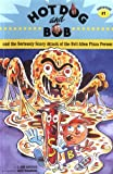 Hot Dog and Bob Adventure 1: and the Seriously Scary Attack of the Evil Alien Pizza                 Person (Adventure #1) (No. 1)