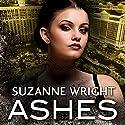 Ashes: The Dark in You, Book 3 Hörbuch von Suzanne Wright Gesprochen von: Cat Doucette
