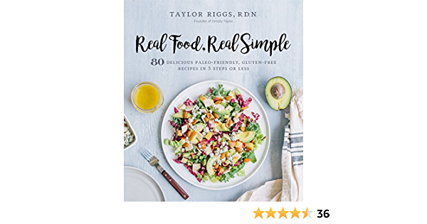 Real Food, Real Simple: 80 Delicious Paleo-Friendly, Gluten ...