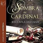 La sombra del cardenal [The Shadow of the Cardinal] | Jesus Avila