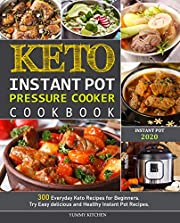 Keto Instant Pot Pressure Cooker Cookbook: 300 Everyday Keto Recipes for Beginners. Try Easy delicious and Healthy Instant Pot Recipes.