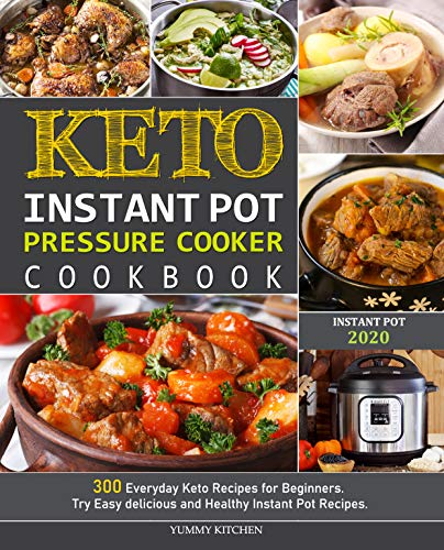 Keto Instant Pot Pressure Cooker Cookbook: 300 Everyday Keto Recipes for Beginners. Try Easy delicious and Healthy Instant Pot Recipes. by YUMMY  KITCHEN