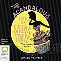 The Scandalous Life of Sasha Torte Audiobook by Lesley Truffle Narrated by Caroline Lee