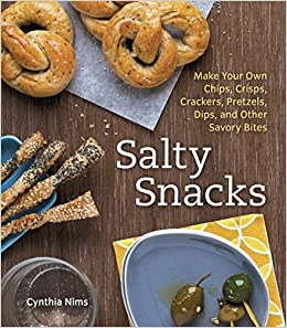Salty Snacks: Make Your Own Chips, Crisps, Crackers