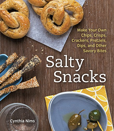 - Salty Snacks: Make Your Own Chips, Crisps, Crackers, Pretzels, Dips, and Other Savory Bites