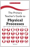 Physical Processes (The Primary Teachers Guide)