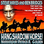 Hang Shadow Horse!: Three Guns West, Book 3 | Steve Hayes,Ben Bridges