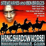 Hang Shadow Horse!: Three Guns West, Book 3 | Steve Hayes, Ben Bridges
