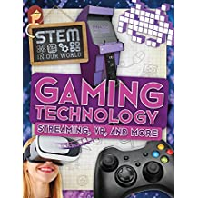 Gaming Technology: Streaming, VR, and More (Stem in Our World)