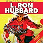 Arctic Wings: A Story of Crime and Justice on the Northern Frontier | L. Ron Hubbard