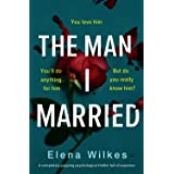The Man I Married: A completely gripping psychological thriller full of suspense