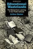 Educational Wastelands : The Retreat from Learning in Our Public Schools, Bestor, Arthur E., 0252012267