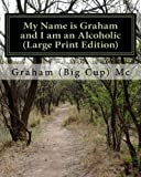 My Name Is Graham and I am an Alcoholic, Graham Mc, 146819951X