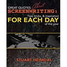 Great Quotes About Screenwriting: Tips, Tricks, and Inspiration for Each Day of the Year