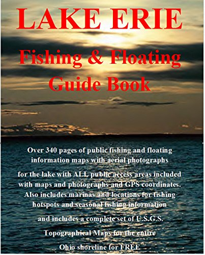 - Lake Erie Fishing Guide Book: Complete fishing and floating information for Lake Erie Ohio (Ohio Fishing & Floating Guide Books Book 89)