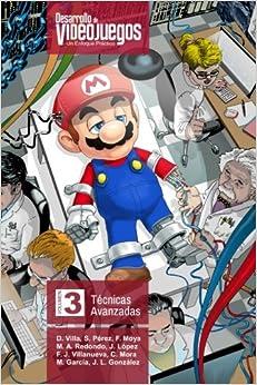 Desarrollo De Videojuegos. Un Enfoque Práctico.: Volumen 3. Técnicas Avanzadas: Volume 3 por David Villa epub