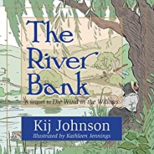 The River Bank: A Sequel to Kenneth Grahame's 'The Wind in the Willows' Audiobook by Kij Johnson Narrated by Kij Johnson