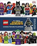 LEGO DC Super Heroes Character Encyclopedia: With exclusive Minifigure