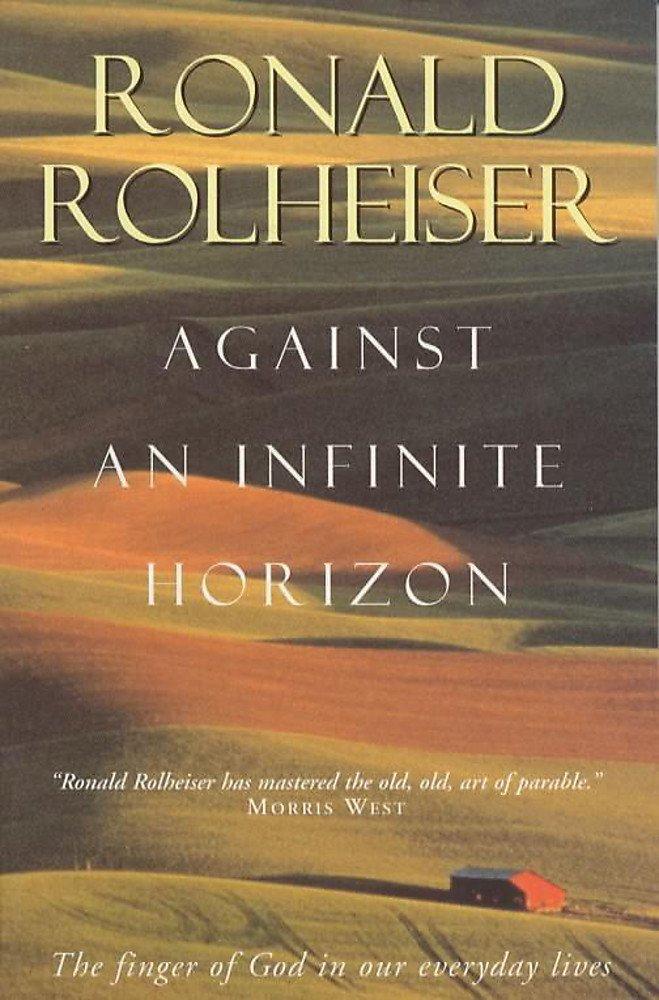 Against an Infinite Horizon: Amazon.es: Rolheiser, Ronald ...