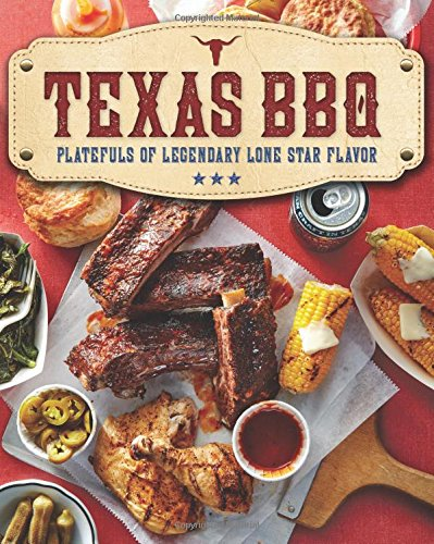 Texas BBQ: Platefuls of Legendary Lone Star Flavor by The Editors of Southern Living