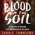 Blood in the Soil: A True Tale of Racism, Sex, and Murder in the Volatile South Audiobook by Carole Townsend Narrated by Allan Robertson