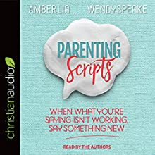 Parenting Scripts: When What You're Saying Isn't Working, Say Something New Speech by Wendy Speake, Amber Lia Narrated by Wendy Speake, Amber Lia