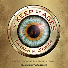 The Keep of Ages: The Vault of Dreamers Trilogy, Book 3 Audiobook by Caragh M. O'Brien Narrated by Emily Woo Zeller