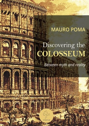 Discovering the Colosseum: Between myth and reality