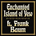 Enchanted Island of Yew Audiobook by L. Frank Baum Narrated by Patrick Lawlor