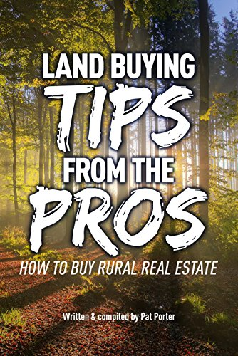 Land Buying Tips From the Pros: How to Buy Rural Real Estate by [Porter, Pat]