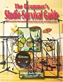 The Drummer's Studio Survival Guide: How to Get the Best Possible Drum Tracks on Any Recording Project (The Studio Series)
