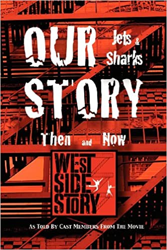 our story jets and sharks then and now as told by cast members from the movie west side story 12 west side story movie cast members